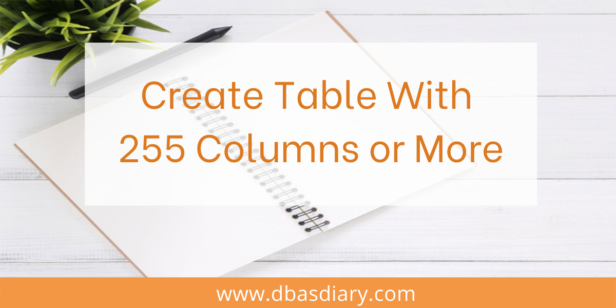 Create Table With 255 Columns or More