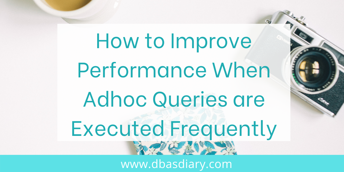 How to Improve Performance When Adhoc Queries are Executed Frequently
