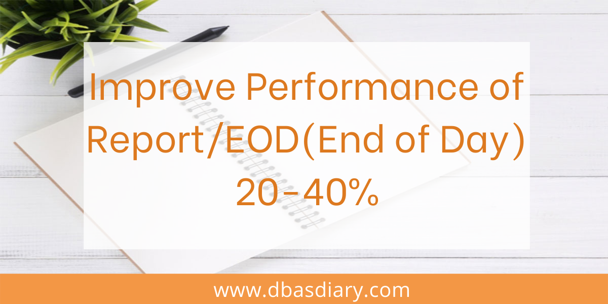 Improve Performance of ReportEOD(End of Day) 20-40%