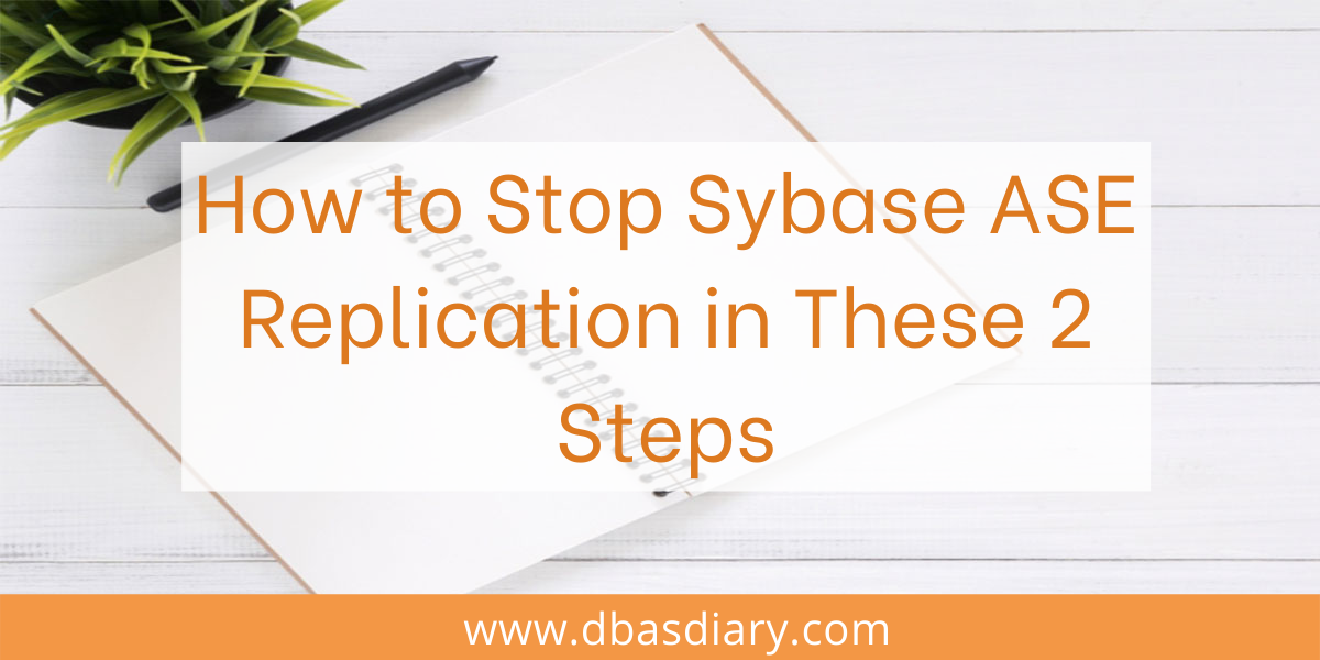 How to Stop Sybase ASE Replication in These 2 Steps
