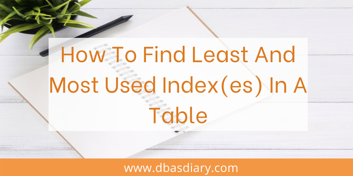 How To Find Least And Most Used Index(es) In A Table