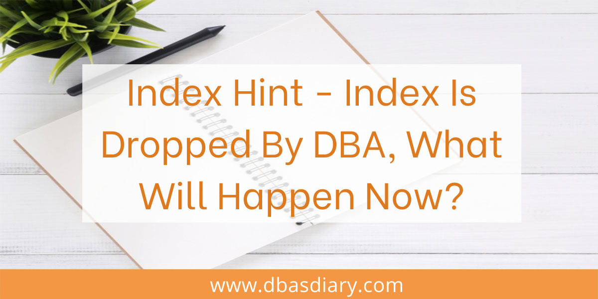 Index Hint - Index Is Dropped By DBA, What Will Happen Now