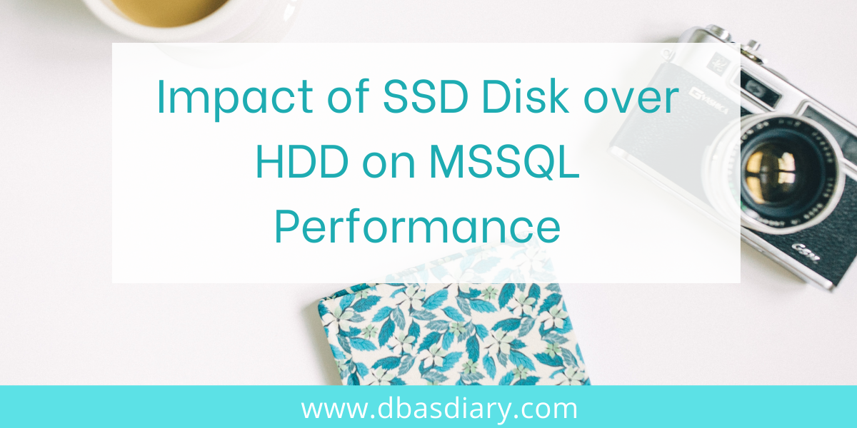 Impact of SSD Disk over HDD on MSSQL Performance