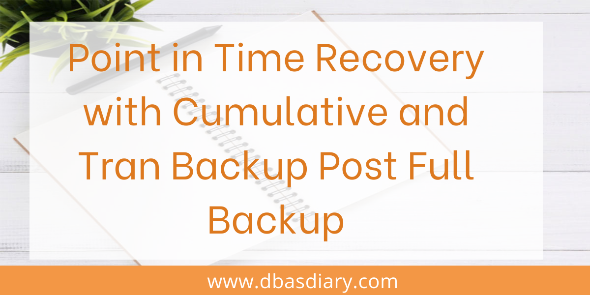 Point in Time Recovery with Cumulative and Tran Backup Post Full Backup